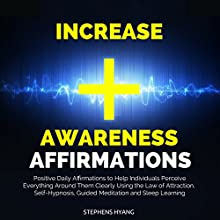 Increase Awareness Affirmations: Positive Daily Affirmations to Help Individuals Perceive Everything Around Them Clearly Using the Law of Attraction, Self-Hypnosis, Guided Meditation Speech by Stephens Hyang Narrated by Robert Gazy