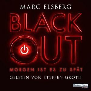 Blackout: Morgen ist es zu spät (       ungekürzt) von Marc Elsberg Gesprochen von: Steffen Groth