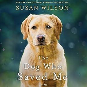The Dog Who Saved Me: A Novel Audiobook