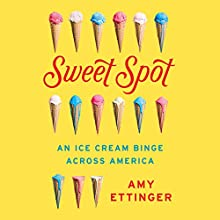 Sweet Spot: An Ice Cream Binge Across America Audiobook by Amy Ettinger Narrated by Kathleen McInerney
