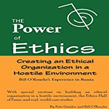 Ethics: Creating an Ethical Organization in a Hostile Environment - Russia: Bill O'Rourke's Expeirence (       UNABRIDGED) by Pete Geissler, Bill O'Rourke Narrated by Gregory Allen Siders