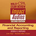 Wiley CPA Examination Review Impact Audio, Second Edition: Financial Accounting and Reporting Audiobook by Debra Hopkins