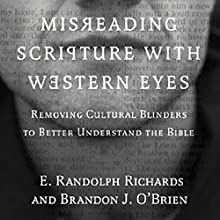 Misreading Scripture with Western Eyes: Removing Cultural Blinders to Better Understand the Bible Audiobook by E. Randolph Richards, Brandon J. O'Brien Narrated by Allan Robertson