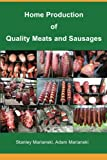 Home Production of Quality Meats and Sausages by Stanley Marianski