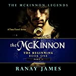 The Beginning, Part 1: The McKinnon Legends: A Time Travel Series, Book 1 | Ranay James