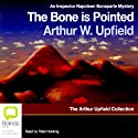 The Bone Is Pointed (       UNABRIDGED) by Arthur Upfield Narrated by Peter Hosking