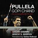 Pullela Gopichand: The World Beneath His Feat Audiobook by Sanjay Sharma, Sachi S. Sharma Narrated by Sartaj Garewal