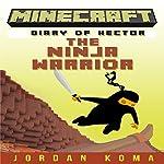 Minecraft: Diary of Hector the Ninja Warrior, Book 1   Jordan Koma