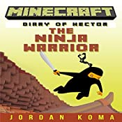 Minecraft: Diary of Hector the Ninja Warrior, Book 1 | Jordan Koma