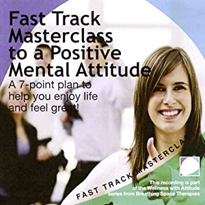 Fast Track Masterclass To a Positive Mental Attitude | [Annie Lawler]