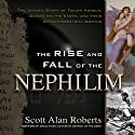 The Rise and Fall of the Nephilim: The Untold Story of Fallen Angels, Giants on the Earth, and Their Extraterrestrial Origins (       UNABRIDGED) by Scott Roberts Narrated by Charles Bice