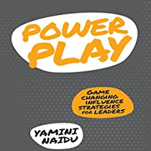 Power Play: Game Changing Influence Strategies for Leaders Audiobook by Yamini Naidu Narrated by Margaret Strom
