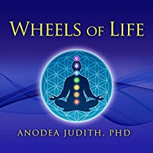 Wheels of Life: A User's Guide to the Chakra System Audiobook by Anodea Judith, PhD Narrated by Randye Kaye