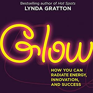 Glow: How You Can Radiate Energy, Innovation, and Success Audiobook