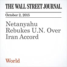 Netanyahu Rebukes U.N. Over Iran Accord (       UNABRIDGED) by Carol E. Lee, Jay Solomon, Joe Lauria Narrated by Fleet Cooper