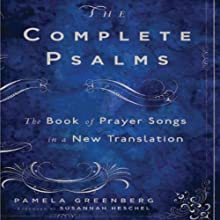 The Complete Psalms: The Book of Prayer Songs in a New Translation (       UNABRIDGED) by Pamela Greenberg, Susannah Heschel (foreword) Narrated by Kymberly Dakin