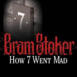 How 7 Went Mad | [Bram Stoker]