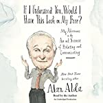 If I Understood You, Would I Have This Look on My Face?: Relating to and Communicating with Others, from the Boardroom to the Bedroom | Alan Alda