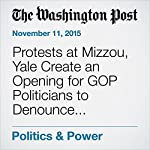 Protests at Mizzou, Yale Create an Opening for GOP Politicians to Denounce University Liberals | David Weigel
