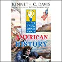 Don't Know Much About American History Audiobook by Kenneth C. Davis Narrated by Oliver Wyman, Jonathan Davis