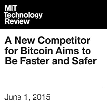 A New Competitor for Bitcoin Aims to Be Faster and Safer (       UNABRIDGED) by Tom Simonite Narrated by Todd Mundt