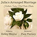 Julia's Arranged Marriage: Hollister Sisters Mail Order Brides Audiobook by Debby Mayne Narrated by Pam Tierney