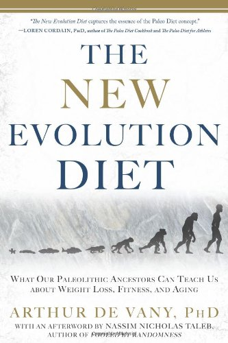 The New Evolution Diet: What Our Paleolithic Ancestors Can Teach Us about Weight Loss, Fitness, and Aging