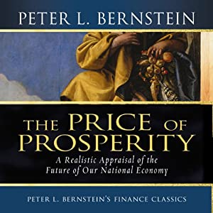 Price of Prosperity: A Realistic Appraisal of the Future of Our National Economy | [Peter L. Bernstein]