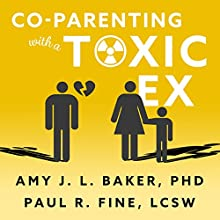 Co-Parenting with a Toxic Ex: What to Do When Your Ex-Spouse Tries to Turn the Kids Against You Audiobook by Amy J.L. Baker PhD, Paul R. Fine LCSW Narrated by Vanessa Daniels