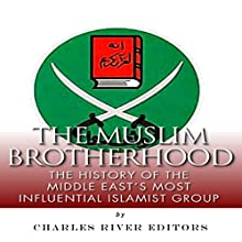 The Muslim Brotherhood: The History of the Middle East's Most Influential Islamist Group (       UNABRIDGED) by Charles River Editors Narrated by Peter L. Delloro