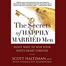 The Secrets of Happily Married Men: Eight Ways to Win Your Wife's Heart Forever (       UNABRIDGED) by Scott Haltzman, Theresa Foy DiGeronimo Narrated by Ax Norman