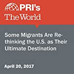 Some Migrants Are Rethinking the U.S. as Their Ultimate Destination | Amy Bracken