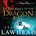 In the Hall of the Dragon King: Dragon King Trilogy, Book 1 Audiobook by Stephen R. Lawhead Narrated by Tim Gregory