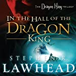In the Hall of the Dragon King: Dragon King Trilogy, Book 1   Stephen R. Lawhead
