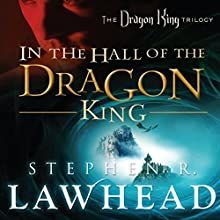 In the Hall of the Dragon King: Dragon King Trilogy, Book 1 (       UNABRIDGED) by Stephen R. Lawhead Narrated by Tim Gregory