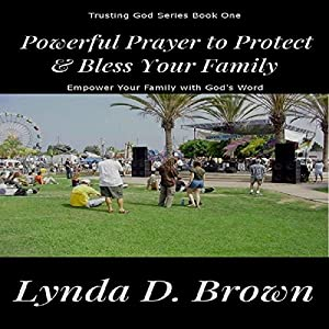 Powerful Prayer to Protect & Bless Your Family: Empower Your Family with God's Word, Volume 1 Audiobook