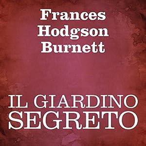 Il giardino segreto [The Secret Garden] Audiobook
