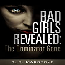Bad Girls Revealed: The Dominator Gene (       UNABRIDGED) by T.D. Maxgrove Narrated by Christopher James Young