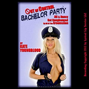 Out of Control Bachelor Party: A Reluctant Two Girl Gangbang Erotica Story (Pre-Wedding Sex Encounters) | [Kate Youngblood]