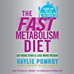 The Fast Metabolism Diet: Eat More Food and Lose More Weight | Haylie Pomroy