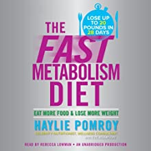 The Fast Metabolism Diet: Eat More Food and Lose More Weight (       UNABRIDGED) by Haylie Pomroy Narrated by Rebecca Lowman