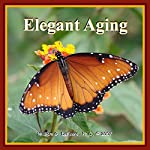 Elegant Aging: Growing Deeper, Stronger, Wiser | William G. DeFoore