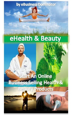 Start An Online Business Today! - eHealth and Beauty Products (eBusiness, eCommerce Series)