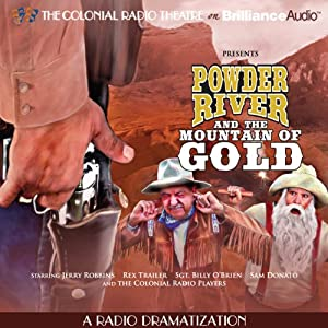 Powder River and the Mountain of Gold: A Radio Dramatization | [Jerry Robbins]
