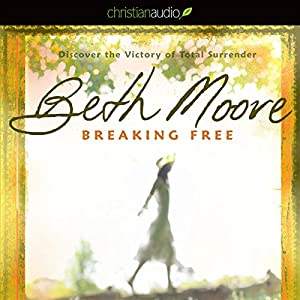 Breaking Free: Discover the Victory of Total Surrender | [Beth Moore]