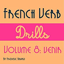 French Verb Drills Featuring the Verb Venir: Master the French Verb Venir (to Come) - with No Memorization! Audiobook by Frederic Bibard Narrated by Frederic Bibard