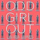 Odd Girl Out: An autistic woman in a neurotypical world Hörbuch von Laura James Gesprochen von: Louiza Patikas