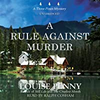 A Rule against Murder: A Three Pines Mystery (       UNABRIDGED) by Louise Penny Narrated by Ralph Cosham