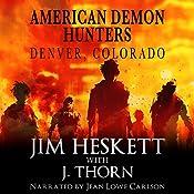 American Demon Hunters - Denver, Colorado: An American Demon Hunters Novella | J. Thorn, Jim Heskett