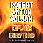 Robert Anton Wilson Explains Everything (or Old Bob Exposes His Ignorance) Rede von Robert Anton Wilson Gesprochen von: Robert Anton Wilson